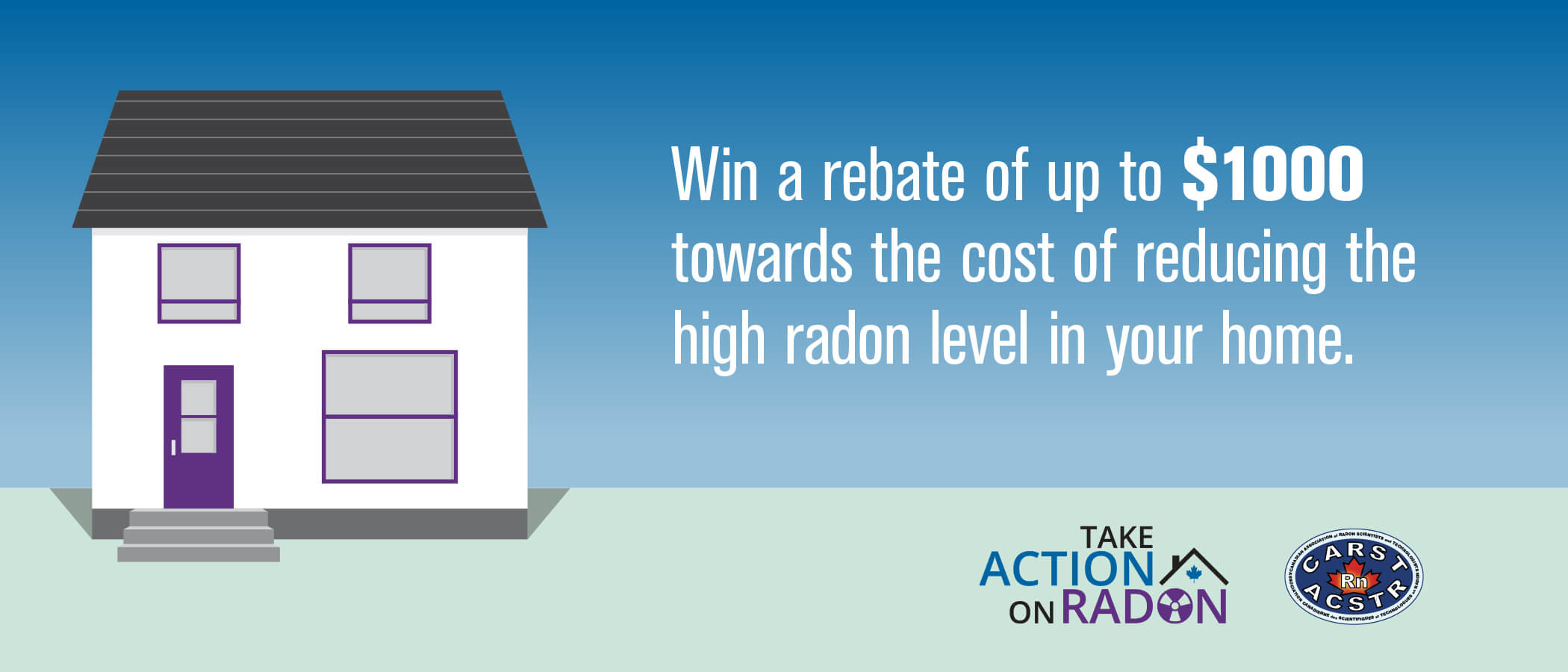 Win a rebate of up to $1000 towards the cost of reducing the high radon level in your home.
